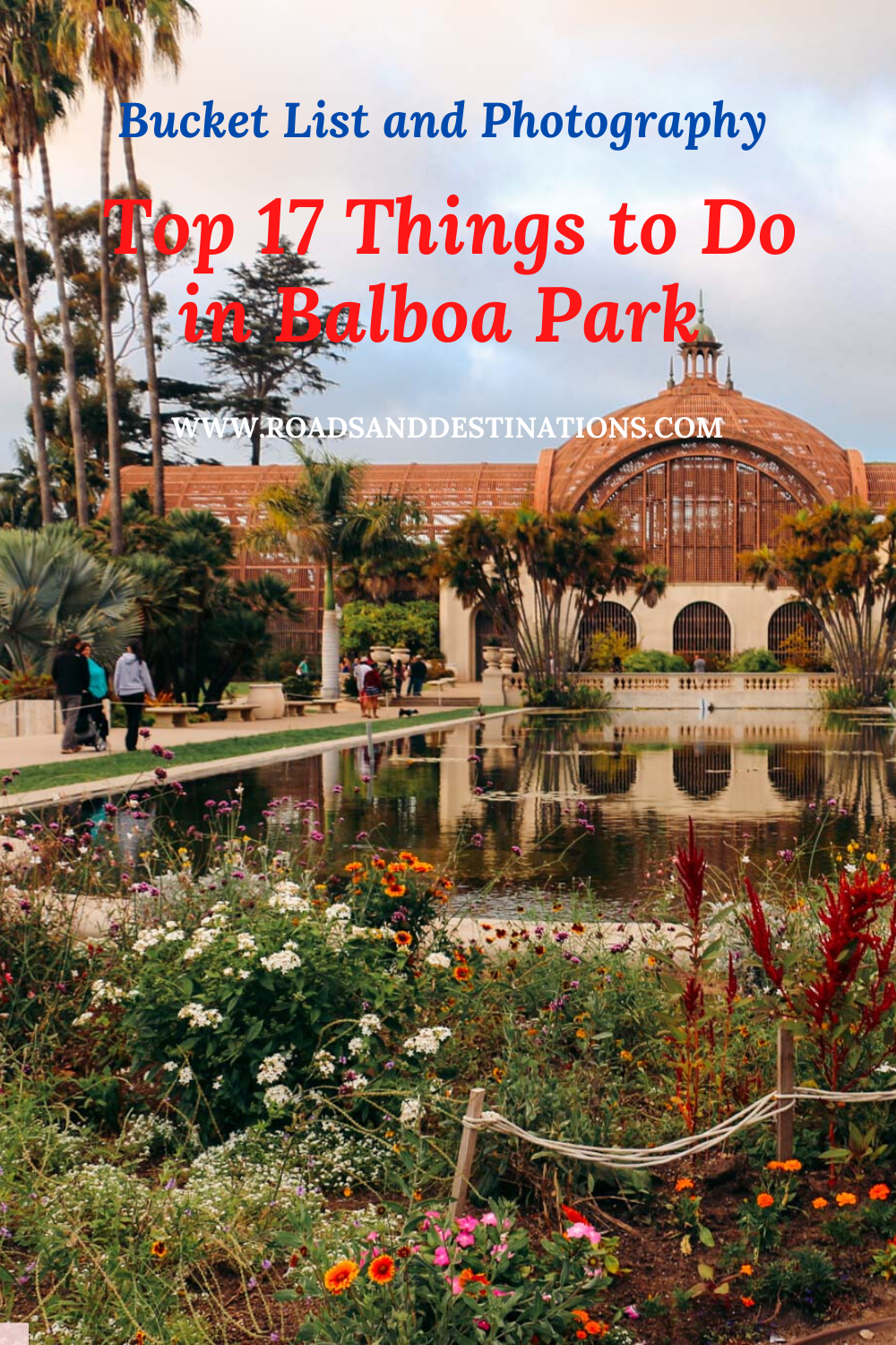 Top 17 Things to Do in Balboa Park. Bucket List and Photography